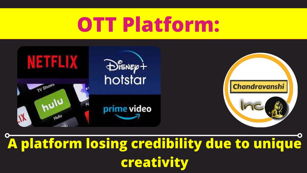 OTT Platform: A platform losing credibility due to unique creativity